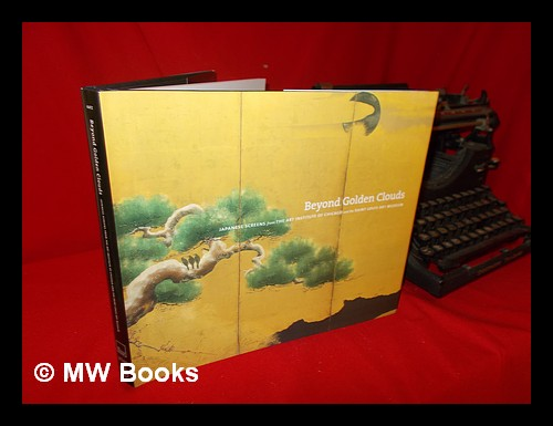 Beyond golden clouds: Japanese screens from the Art Institute of Chicago and the Saint Louis Art Museum / edited by Janice Katz; essays by Philip K. Hu . [et al.]; contributions by Fumiko E Cranston . [et al.] - Katz, Janice, editor
