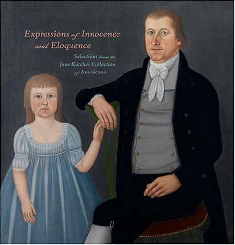 Expressions of Innocence and Eloquence: Selections from the Jane Katcher Collection of Americana - Jane Katcher; David A. Schorsch; Ruth Wolfe