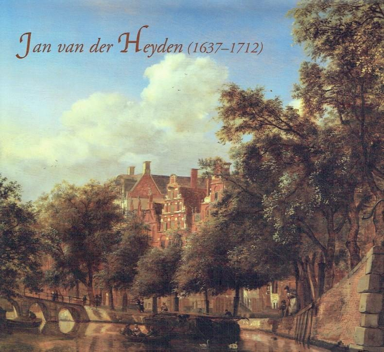 Jan van der Heyden (1637 –1712) : (this catalogue is published in conjunction with the exhibition (.) organized by the Bruce Museum, Greenwich, September 16, 2006 - January 10, 2007, also shown at the Rijksmuseum Amsterdam, February 1 - April 30, 2007). - Sutton, Peter C.