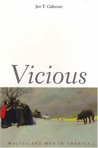 Vicious: Wolves and Men in America (The Lamar Series in Western History) - Jon T. Coleman