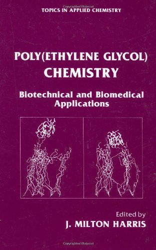 Poly(Ethylene Glycol) Chemistry: Biotechnical and Biomedical Applications (Topics in Applied Chemistry) - J. Milton Harris