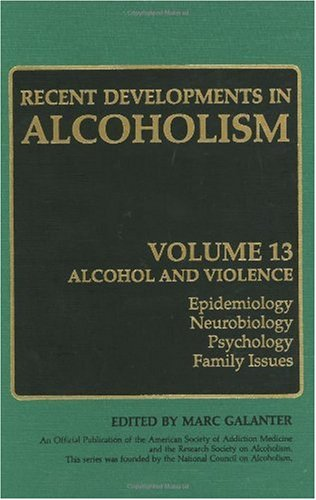 Recent Developments in Alcoholism: Alcohol and Violence - Epidemiology, Neurobiology, Psychology, Family Issues - Henri Begleiter; Deirdre Winczewski; Richard Deitrich; Richard Fuller; Donald Gallant; Donald W. Goodwin; Edwa