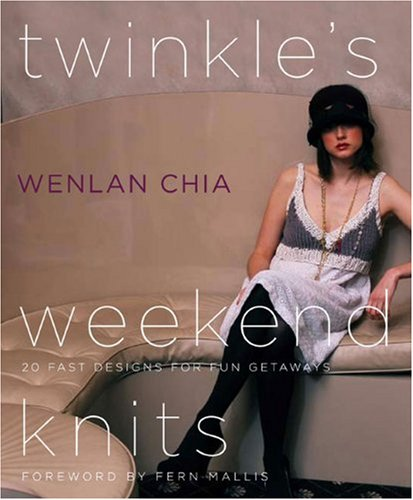Twinkle's Weekend Knits: 20 Fast Designs for Fun Getaways - Wenlan Chia
