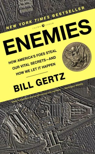 Enemies: How America's Foes Steal Our Vital Secrets--and How We Let It Happen - Bill Gertz