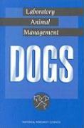 Laboratory Animal Management: Dogs - Committee on Dogs National Research Coun; National Research Council Committee; Nationalres