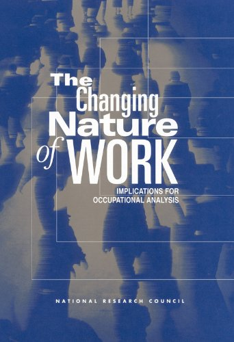 The Changing Nature of Work:: Implications for Occupational Analysis - Committee on Techniques for the Enhancement of Human Performance: Occupational Analysis; National Research Cou
