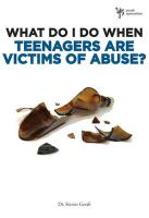 What Do I Do When Teenagers Are Victims of Abuse? - Gerali, Steven