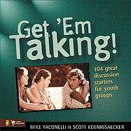Get 'em Talking: 104 Discussion Starters for Youth Groups