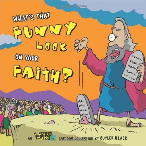 What's That Funny Look on Your Faith?: An Inherit the Mirth Collection - Cuyler Black