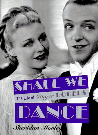 Shall We Dance: The Life of Ginger Rogers - Morley, Sheridan