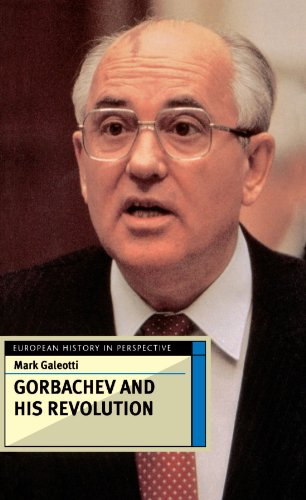 Gorbachev and His Revolution (European History in Perspective) - Mark Galeotti