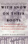 With Snow on Their Boots: The Tragic Odyssey of the Russian Expeditionary Force in France During World War I
