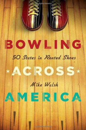 Bowling Across America: 50 States in Rented Shoes - Mike Walsh