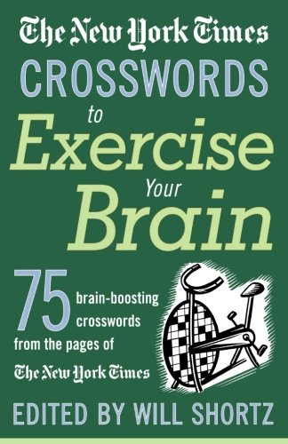 The New York Times Crosswords to Exercise Your Brain: 75 Brain-Boosting Puzzles - The New York Times