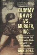 Bummy Davis Vs. Murder, Inc.: The Rise and Fall of the Jewish Mafia and an Ill-Fated Prizefighter
