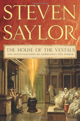 The House of the Vestals: The Investigations of Gordianus the Finder (Novels of Ancient Rome) - Steven Saylor