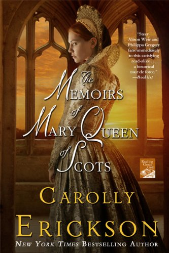 The Memoirs of Mary Queen of Scots: A Novel - Carolly Erickson