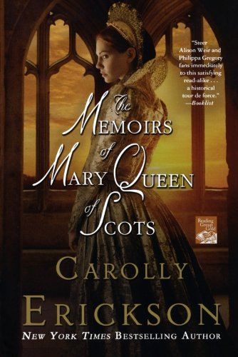 The Memoirs of Mary Queen of Scots: A Novel - Erickson, Carolly