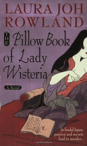 The Pillow Book of Lady Wisteria - Laura Joh Rowland