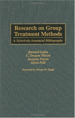 Research on Group Treatment Methods: A Selectively Annotated Bibliography (Bibliographies and Indexes in Psychology) - Bernard Lubin