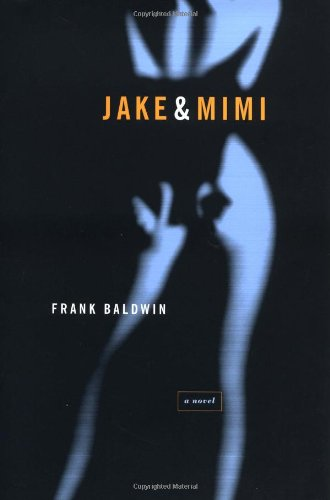 Jake  &  Mimi: A Novel - Frank Baldwin