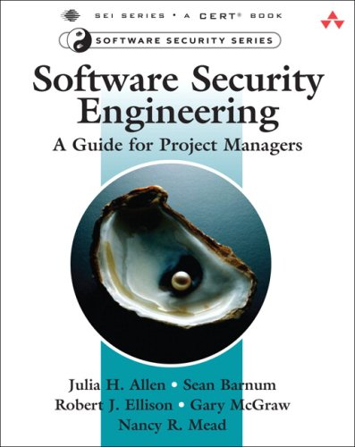 Software Security Engineering: A Guide for Project Managers - Julia H. Allen; Sean Barnum; Robert J. Ellison; Gary McGraw; Nancy R. Mead