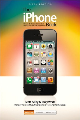 The iPhone Book: Covers iPhone 4S, iPhone 4, and iPhone 3GS (5th Edition) - Scott Kelby; Terry White