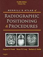 Merrill's Atlas of Radiographic Positioning and Procedures, Volume 1