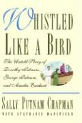 Whistled Like a Bird: The Untold Story of Dorothy Putnam, George Putnam and Amelia Earhart