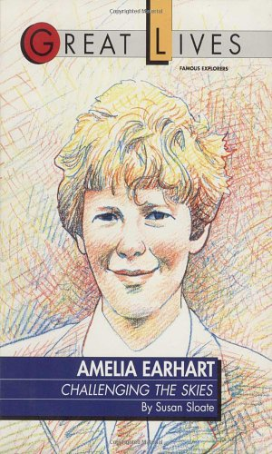 Amelia Earhart: Challenging the Skies Great Lives Series (Great Lives (Fawcett)) - Susan Sloate
