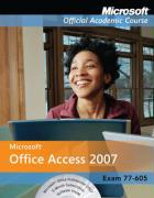 77-605, with Student CD-ROM and Six-Month Office Trial CD-ROM: Microsoft Office Access 2007 (Microsoft Official Academic Course)