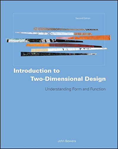 Introduction to Two-Dimensional Design: Understanding Form and Function - John Bowers