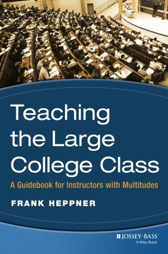 Teaching the Large College Class: A Guidebook for Instructors with Multitudes - Frank Heppner