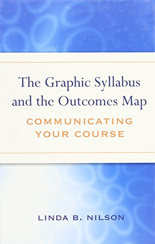 The Graphic Syllabus and the Outcomes Map: Communicating Your Course - Linda B. Nilson