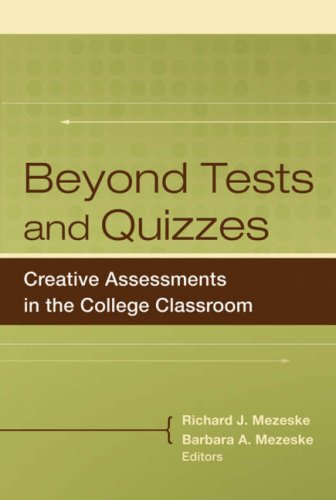 Beyond Tests and Quizzes: Creative Assessments in the College Classroom - Richard J. Mezeske; Barbara A. Mezeske