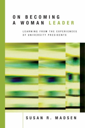 On Becoming a Woman Leader: Learning from the Experiences of University Presidents - Susan R. Madsen