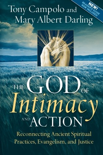 The God of Intimacy and Action: Reconnecting Ancient Spiritual Practices, Evangelism, and Justice - Tony Campolo; Mary Albert Darling