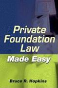 Private Foundation Law Made Easy - Hopkins, Bruce R.
