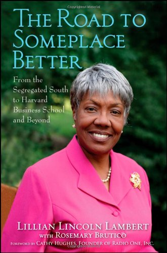 The Road to Someplace Better: From the Segregated South to Harvard Business School and Beyond - Lillian Lincoln Lambert