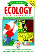 Janice VanCleave's Ecology for Every Kid: Easy Activities That Make Learning Science Fun