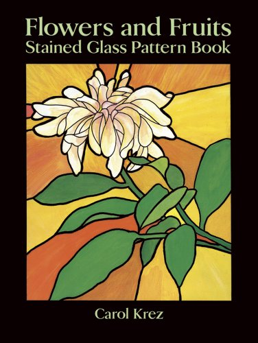 Flowers and Fruits Stained Glass Pattern Book (Dover Stained Glass Instruction) - Carol Krez