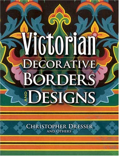 Victorian Decorative Borders and Designs (Dover Pictorial Archive Series) - Christopher Dresser; N. Glaise