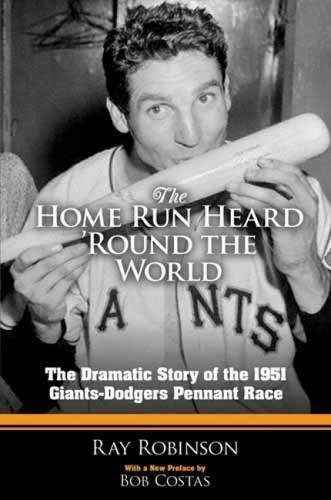 The Home Run Heard 'Round the World. The Dramatic Story of the 1951 Giants-Dodgers Pennant Race - Ray, Robinson