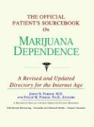 The Official Patient's Sourcebook on Marijuana Dependence: A Revised and Updated Directory for the Internet Age