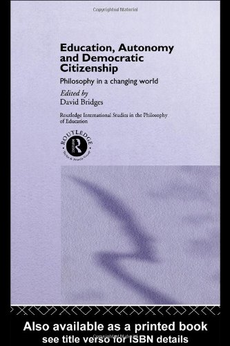 Education, Autonomy and Democratic Citizenship: Philosophy in a Changing World (Routledge International Studies in the Philosophy of Educati - David Bridges