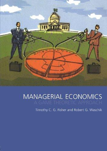 Managerial Economics A game theoretic approach - Tim, Fisher und Waschik Robert G.