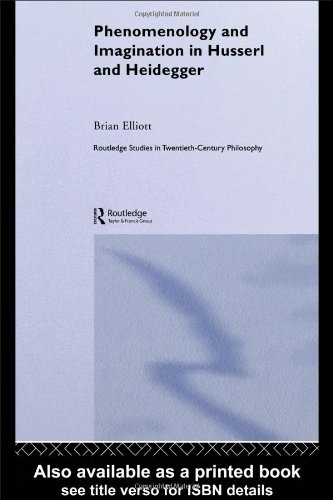 Phenomenology and Imagination in Husserl and Heidegger (Routledge Studies in Twentieth Century Philosophy) - Brian Elliott