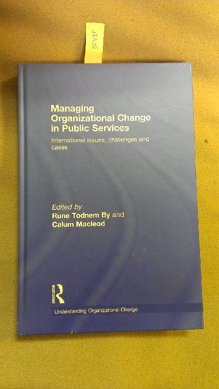Managing Organizational Change in Public Services: International Issues, Challenges and Cases (Understanding Organizational Change) - By, Rune and Calum Macleod