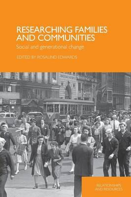 Researching Families and Communities: Social and Generational Change - Edwards, Rosali