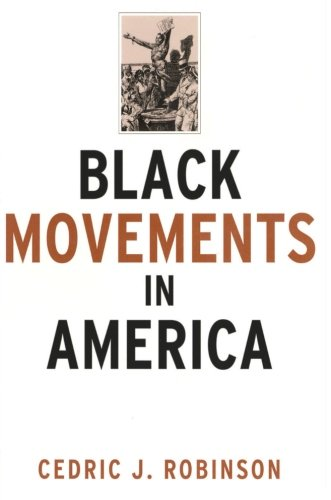 Black Movements in America (Revolutionary Thought/Radical Movements) - Cedric J. Robinson